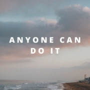 I believe anyone can do it